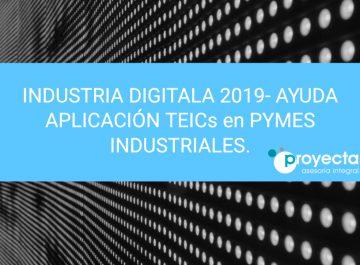 INDUSTRIA DIGITALA 2019- AYUDA APLICACIÓN TEICs en PYMES INDUSTRIALES